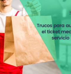 Cómo aumentar el ticket medio de tu servicio Delivery