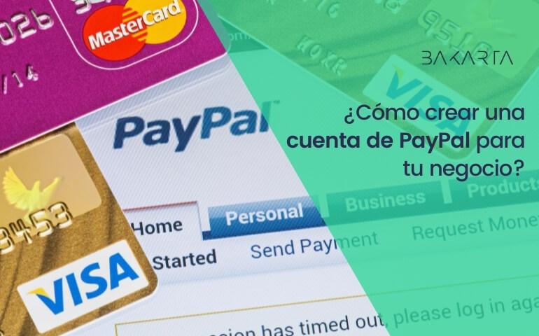 ¿Qué es PayPal y cómo crear una cuenta para tu negocio paso a paso?